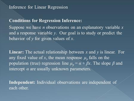 Inference for Linear Regression Conditions for Regression Inference: Suppose we have n observations on an explanatory variable x and a response variable.