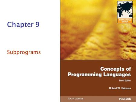 Chapter 9 Subprograms. Copyright © 2012 Addison-Wesley. All rights reserved.1-2 Chapter 9 Topics Introduction Fundamentals of Subprograms Design Issues.