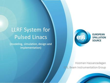 LLRF System for Pulsed Linacs (modeling, simulation, design and implementation) Hooman Hassanzadegan ESS, Beam Instrumentation Group 1.