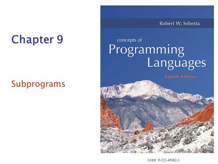 ISBN 0-321-49362-1 Chapter 9 Subprograms. Copyright © 2007 Addison-Wesley. All rights reserved.1-2 Chapter 9 Topics Introduction Fundamentals of Subprograms.