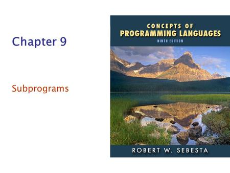 ISBN 0-321-49362-1 Chapter 9 Subprograms. Copyright © 2009 Addison-Wesley. All rights reserved.1-2 Chapter 9 Topics Introduction Fundamentals of Subprograms.