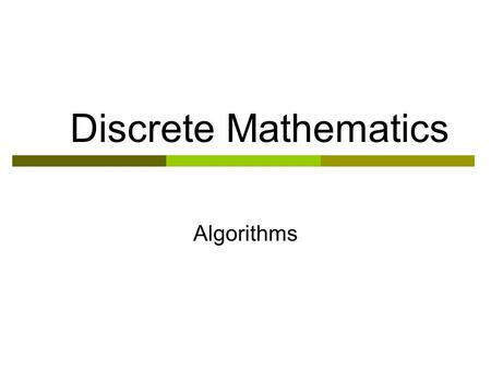Discrete Mathematics Algorithms. Introduction  An algorithm is a finite set of instructions with the following characteristics:  Precision: steps are.