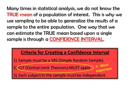 Many times in statistical analysis, we do not know the TRUE mean of a population of interest. This is why we use sampling to be able to generalize the.