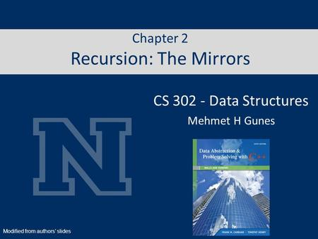 Chapter 2 Recursion: The Mirrors CS 302 - Data Structures Mehmet H Gunes Modified from authors' slides.