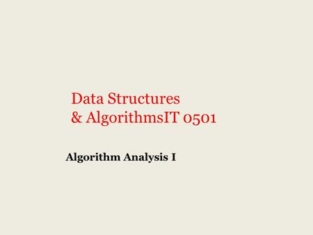 Data Structures & AlgorithmsIT 0501 Algorithm Analysis I.