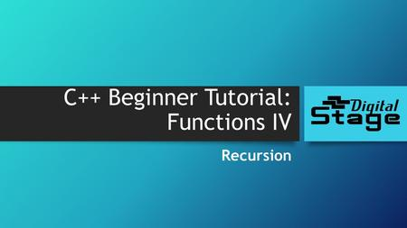 C++ Beginner Tutorial: Functions IV Recursion. What is recursion? A property of function to be able to call itself… Get factorial of a given number: Factorial.