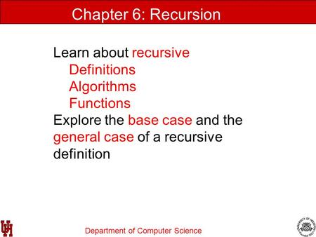 Department of Computer Science Data Structures Using C++ 2E Chapter 6: Recursion Learn about recursive Definitions Algorithms Functions Explore the base.