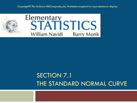 SECTION 7.1 THE STANDARD NORMAL CURVE Copyright © The McGraw-Hill Companies, Inc. Permission required for reproduction or display.