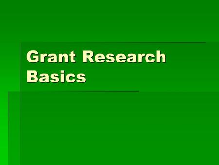Grant Research Basics. Asking the Question  Before you start, you must have both clearly stated research question and primary outcome measure.  What.