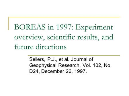 BOREAS in 1997: Experiment overview, scientific results, and future directions Sellers, P.J., et al. Journal of Geophysical Research, Vol. 102, No. D24,