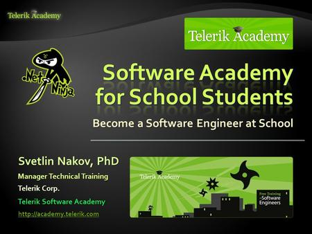 Become a Software Engineer at School Svetlin Nakov, PhD Manager Technical Training Telerik Corp.  Telerik Software Academy.