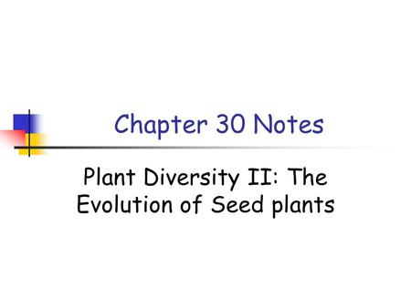 Chapter 30 Notes Plant Diversity II: The Evolution of Seed plants.