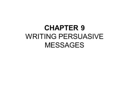 CHAPTER 9 WRITING PERSUASIVE MESSAGES