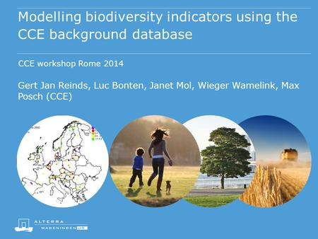Modelling biodiversity indicators using the CCE background database CCE workshop Rome 2014 Gert Jan Reinds, Luc Bonten, Janet Mol, Wieger Wamelink, Max.
