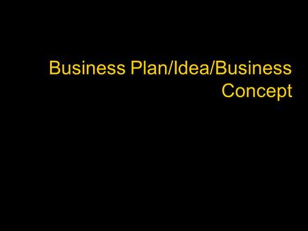 Business Plan/Idea/Business Concept. Idea Generation (Creativity) Idea Germination- Individual ' s Interest/Curiosity Preparation- Search for answers.