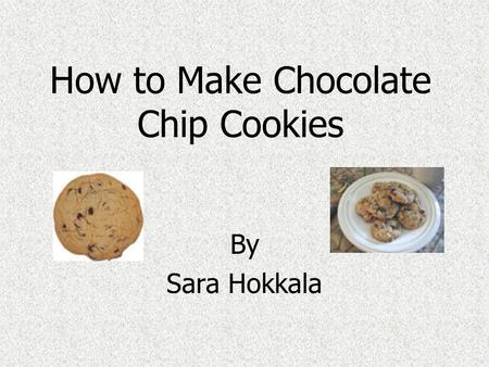 How to Make Chocolate Chip Cookies By Sara Hokkala.