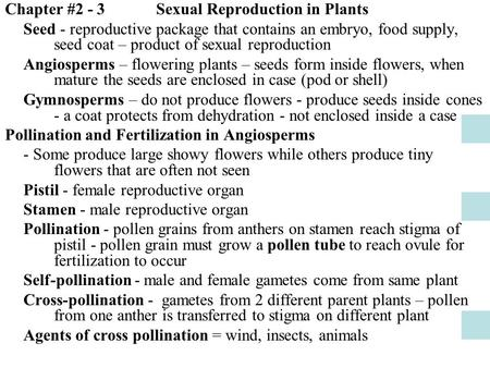Chapter #2 - 3 Sexual Reproduction in Plants Seed - reproductive package that contains an embryo, food supply, seed coat – product of sexual reproduction.