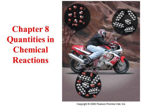 Chapter 8 Quantities in Chemical Reactions. 2 Quantities in Chemical Reactions the amount of every substance used and made in a chemical reaction is related.