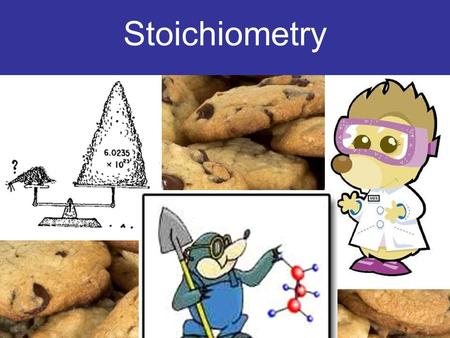 Stoichiometry Baking Chocolate Chip Cookies!! 1 cup butter 1/2 cup white sugar 1 cup packed brown sugar 1 teaspoon vanilla extract 2 eggs 2 1/2 cups.