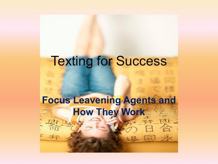 Texting for Success Focus Leavening Agents and How They Work.