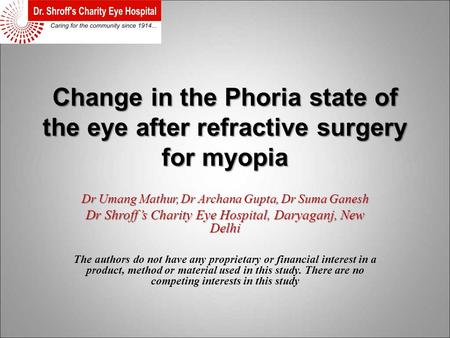 Change in the Phoria state of the eye after refractive surgery for myopia Dr Umang Mathur, Dr Archana Gupta, Dr Suma Ganesh Dr Shroff's Charity Eye Hospital,