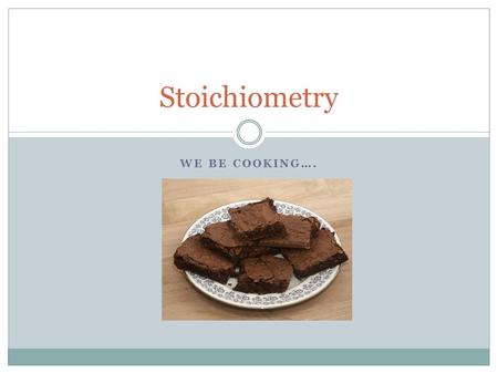 WE BE COOKING…. Stoichiometry. Deals with the chemistry of quantifying chemical reactions through the use of:  Balancing equations  Moles (mol)  Molarity.
