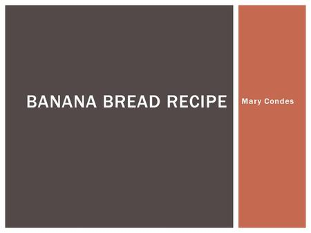 Mary Condes BANANA BREAD RECIPE.  3/4 c sugar  1/2 c margarine (1 stick)  2 eggs  1 1/2 c smashed bananas (4-6)  1 tsp vanilla  1 c shredded bran.