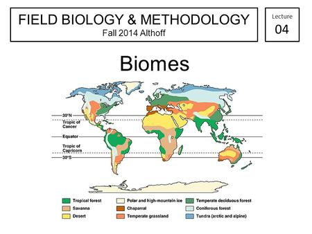 Biomes FIELD BIOLOGY & METHODOLOGY Fall 2014 Althoff Lecture 04.