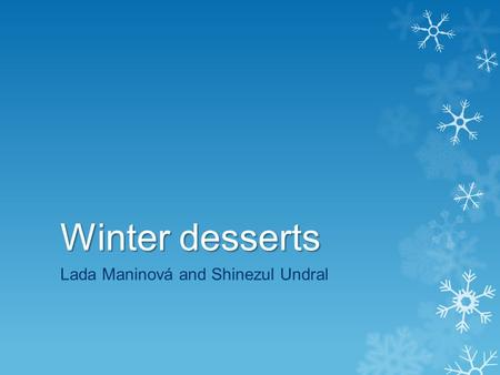Winter desserts Lada Maninová and Shinezul Undral.