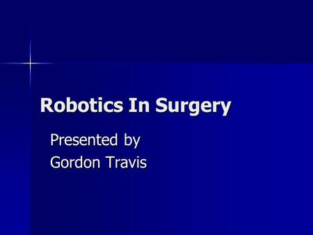 Robotics In Surgery Presented by Gordon Travis. Objectives 1. 1. Describe trend  Robotic system, the da Vinci S HD Surgical System 2. 2. Describe hardware/software.