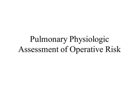Pulmonary Physiologic Assessment of Operative Risk.