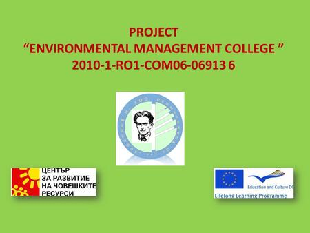"PROJECT ""ENVIRONMENTAL MANAGEMENT COLLEGE "" 2010-1-RO1-COM06-06913 6."
