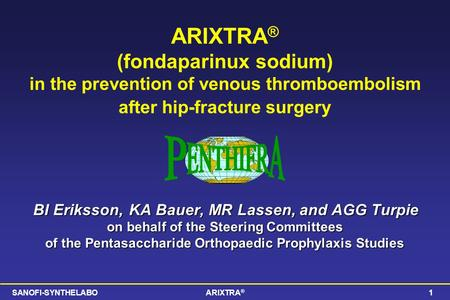 SANOFI-SYNTHELABOARIXTRA ® 1 ARIXTRA ® (fondaparinux sodium) in the prevention of venous thromboembolism after hip-fracture surgery BI Eriksson, KA Bauer,