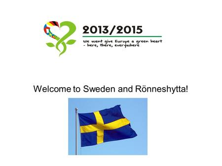Welcome to Sweden and Rönneshytta!. Monday The grand tour of our school. Welcoming cermony and the first meeting the pupils & the children, the teachers.