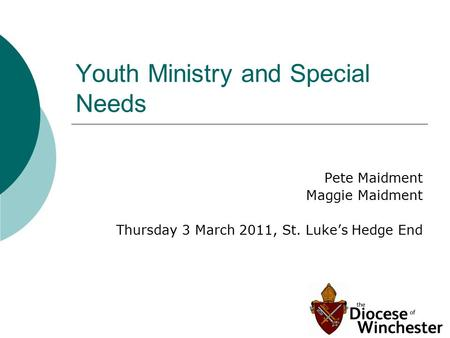 Youth Ministry and Special Needs Pete Maidment Maggie Maidment Thursday 3 March 2011, St. Luke's Hedge End.