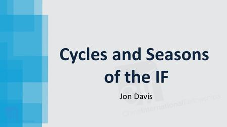 Cycles and Seasons of the IF Jon Davis. Worship Services [Congregations] Connect Groups [Small Groups] Ministry Teams [DCAT]