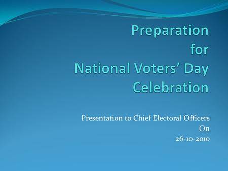 Presentation to Chief Electoral Officers On 26-10-2010.