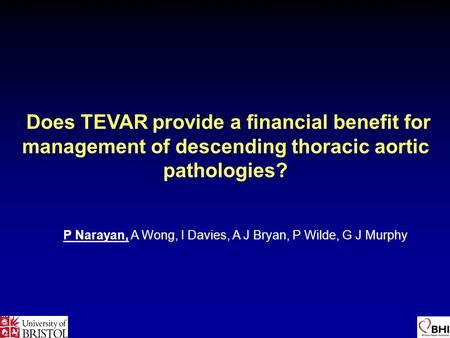 P Narayan, A Wong, I Davies, A J Bryan, P Wilde, G J Murphy Does TEVAR provide a financial benefit for management of descending thoracic aortic pathologies?