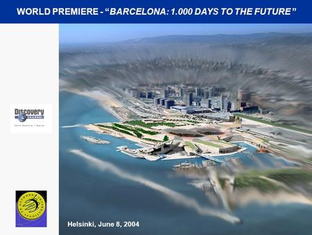 "Helsinki, June 8, 2004 WORLD PREMIERE - ""BARCELONA: 1.000 DAYS TO THE FUTURE """