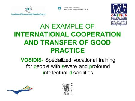 AN EXAMPLE OF INTERNATIONAL COOPERATION AND TRANSFER OF GOOD PRACTICE VOSIDIS- Specialized vocational training for people with severe and profound intellectual.