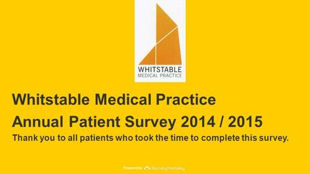 Powered by Whitstable Medical Practice Annual Patient Survey 2014 / 2015 Thank you to all patients who took the time to complete this survey.