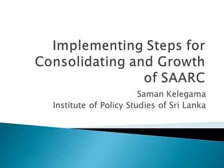 Saman Kelegama Institute of Policy Studies of Sri Lanka.