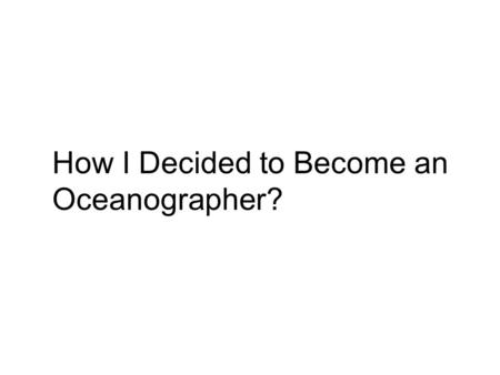 How I Decided to Become an Oceanographer?. Ithaca Shelton I grew up in a tiny town in Washington State with a population of about 7,000 people.