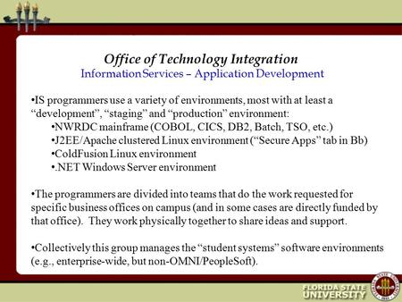"Office of Technology Integration Information Services – Application Development IS programmers use a variety of environments, most with at least a ""development"","