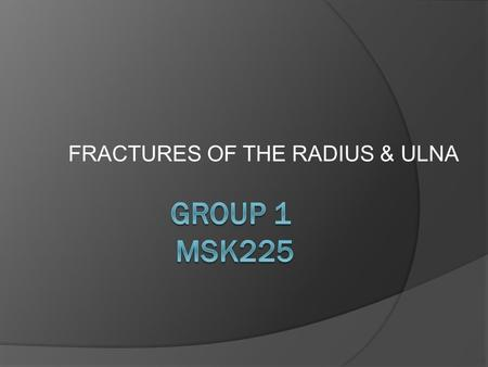 FRACTURES OF THE RADIUS & ULNA. THE IMPORTANCE OF THE RADIUS AND ULNA  The radius and ulna have an important role in positioning the hand. The ulna has.