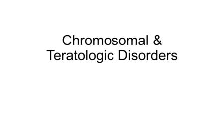 Chromosomal & Teratologic Disorders. Conditions Down Syndrome – Trisomy 21 Chromosome 21 codes for collage V1 Clinically MSK Joint Laxity C1/2 instability.