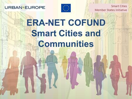 ERA-NET COFUND Smart Cities and Communities. Overview Established by the Joint Programming Initiative (JPI) Urban Europe and the Smart Cities Member States.