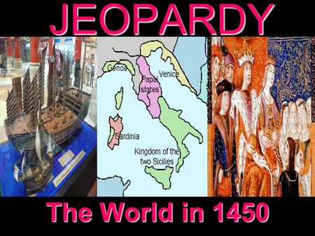 JEOPARDY The World in 1450 Categories 100 200 300 400 500 100 200 300 400 500 100 200 300 400 500 100 200 300 400 500 100 200 300 400 500 China Rise.