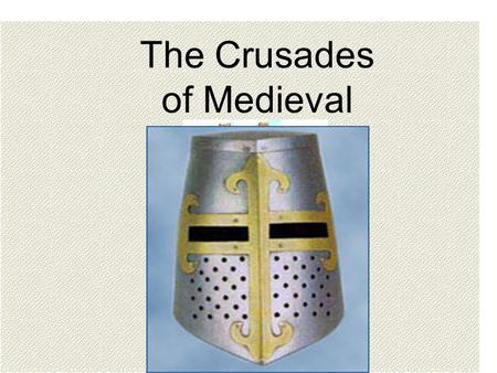 The Crusades of Medieval Europe  ess/act/wqkingarthur/Crusaders.JPG.