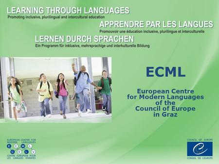 ECML European Centre for Modern Languages of the Council of Europe in Graz.